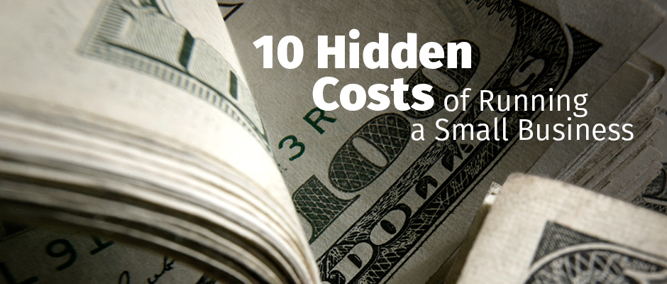 10 Hidden Costs of Running A Small Business